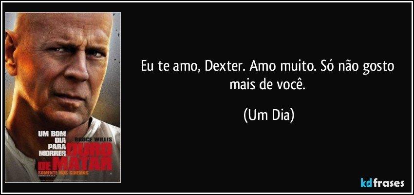 Eu Te Amo, Dexter. Amo Muito. Só Não Gosto Mais De Você