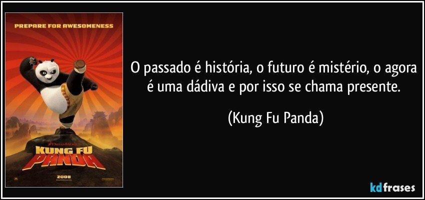 O Passado é História O Futuro é Mistério O Agora é Uma