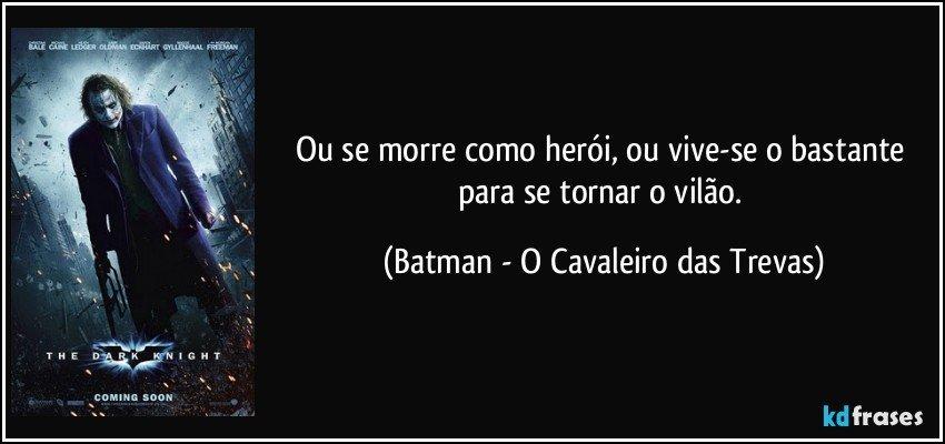 Ou Se Morre Como Herói Ou Vive Se O Bastante Para Se Tornar O