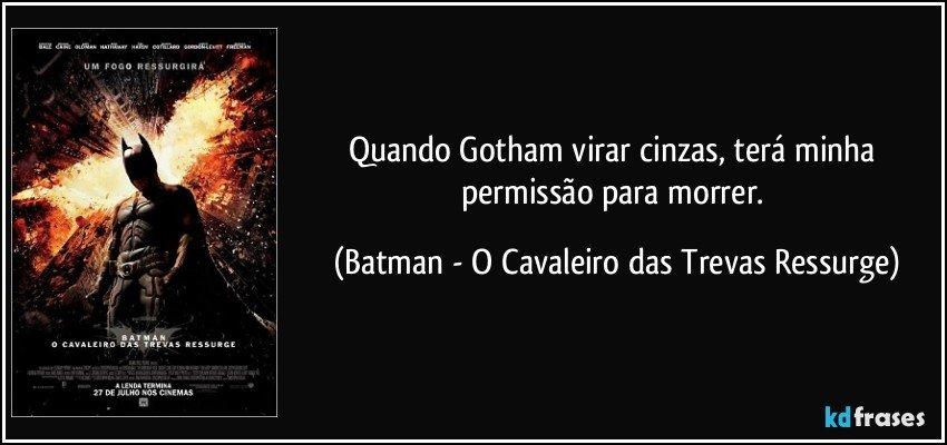 Quando Gotham Virar Cinzas Terá Minha Permissão Para Morrer