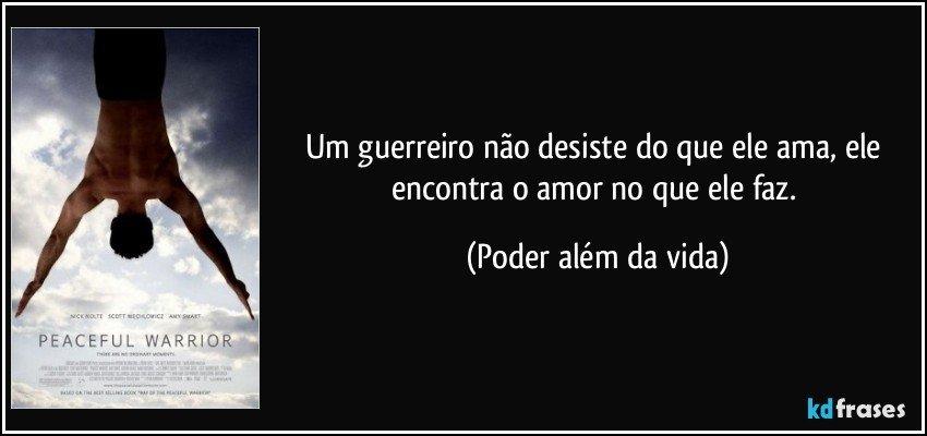 Amor Além Das Nuvens Poemas E Frases: Um Guerreiro Não Desiste Do Que Ele Ama, Ele Encontra O