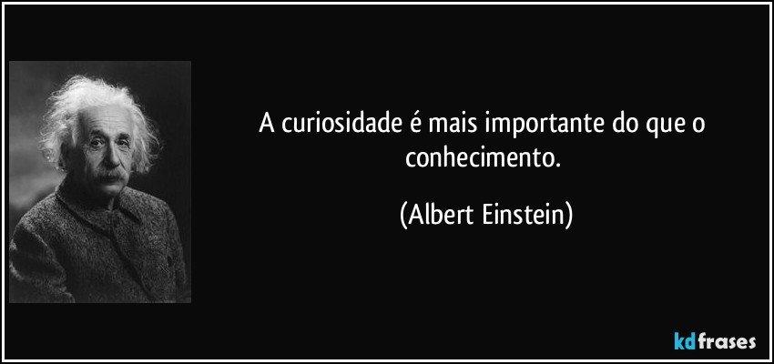 A Curiosidade é Mais Importante Do Que O Conhecimento