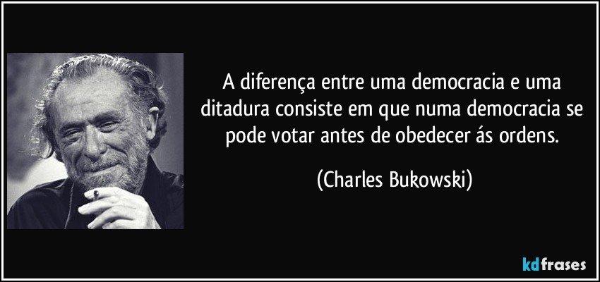 Resultado de imagem para diferença democracia ditadura bukowski