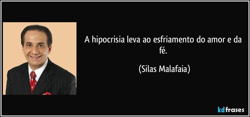 A hipocrisia leva ao esfriamento do amor e da fé. (Silas Malafaia)