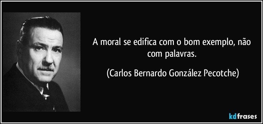 Mensagens De Exemplo De Vida: A Moral Se Edifica Com O Bom Exemplo, Não Com Palavras