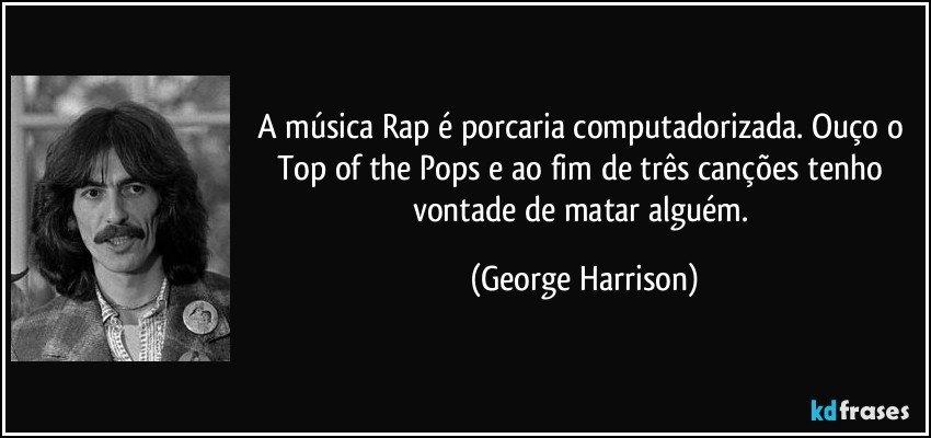 A Música Rap é Porcaria Computadorizada Ouço O Top Of The