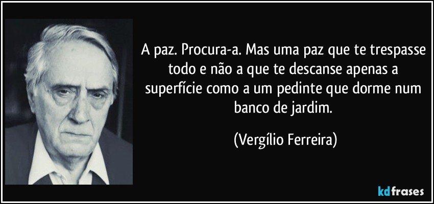 banco de jardim frases:Frase de Vergílio Ferreira