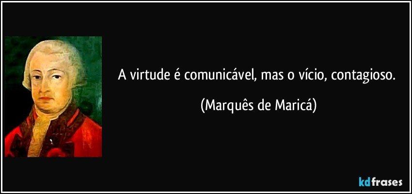A Virtude é Comunicável Mas O Vício Contagioso
