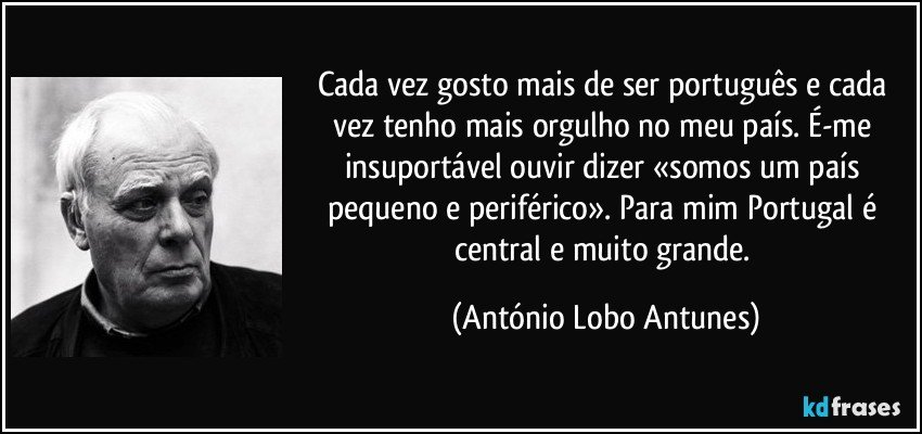 Cada Vez Gosto Mais De Ser Português E Cada Vez Tenho Mais