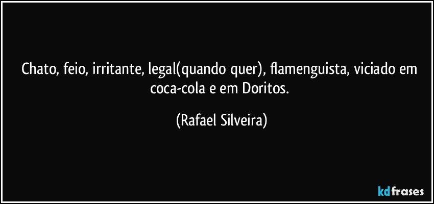 Chato Feio Irritante Legalquando Quer Flamenguista