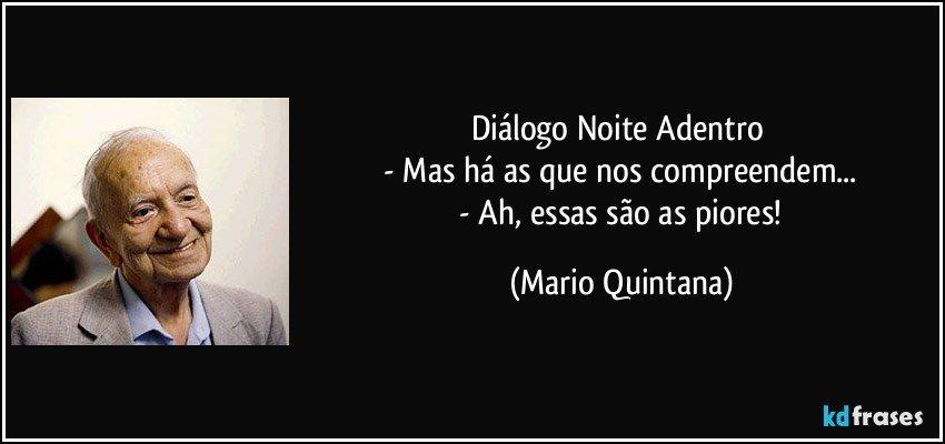 Boa Noite Mario Quintana: Mas Há As Que Nos Compreendem