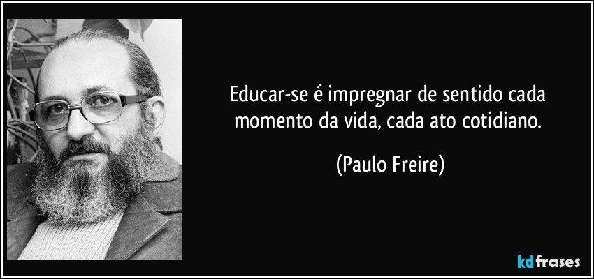 Educar Se é Impregnar De Sentido Cada Momento Da Vida Cada Ato