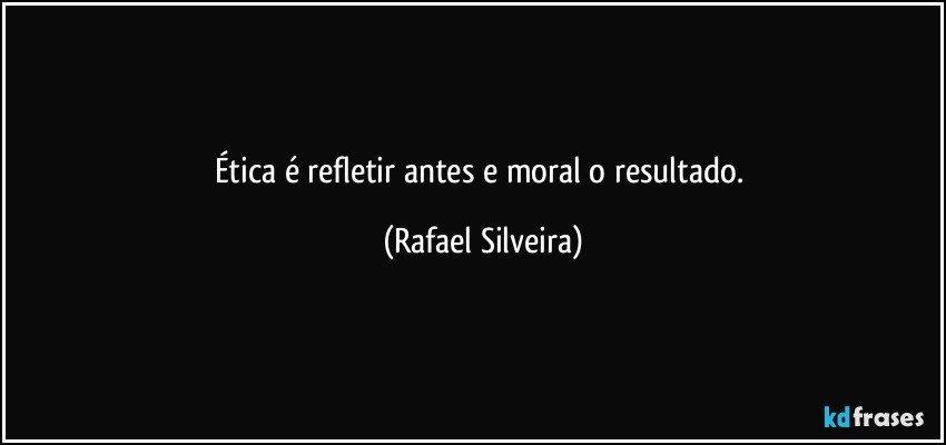 Famosos Ética é refletir antes e moral o resultado. JX33