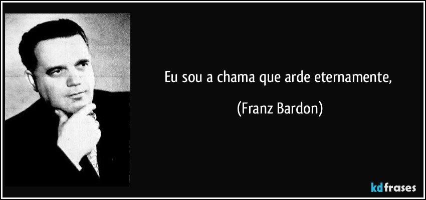 Franz Bardon a été un des rares occultistes qui ne fut pas un charlatan Frase-eu-sou-a-chama-que-arde-eternamente-franz-bardon-124920