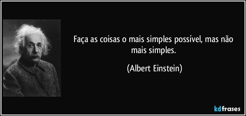 Faça As Coisas O Mais Simples Possível, Mas Não Mais Simples