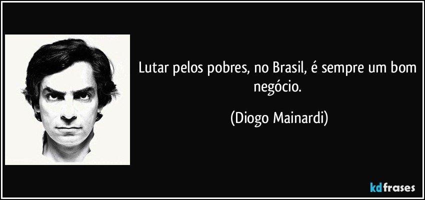 http://kdfrases.com/frases-imagens/frase-lutar-pelos-pobres-no-brasil-e-sempre-um-bom-negocio-diogo-mainardi-123266.jpg