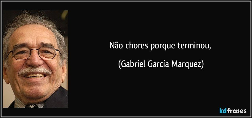 Não chores porque terminou, (Gabriel García Marquez)