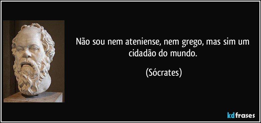 So Sei Que Nada Sei Frase De Socrates: Não Sou Nem Ateniense, Nem Grego, Mas Sim Um Cidadão Do Mundo