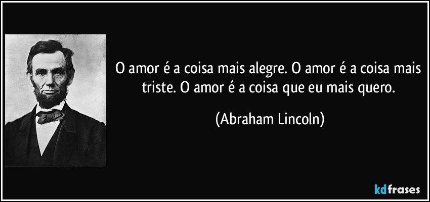 amor é a coisa mais alegre. O amor é a coisa mais triste. O amor ...