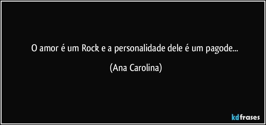 O Amor E Um Rock E A Personalidade Dele E Um Pagode