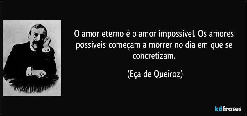 amor eterno é o amor impossível. Os amores possíveis começam a ...