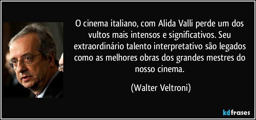 As 20 Frases Mais Memoráveis Do Cinema: O Cinema Italiano, Com Alida Valli Perde Um Dos Vultos Mais