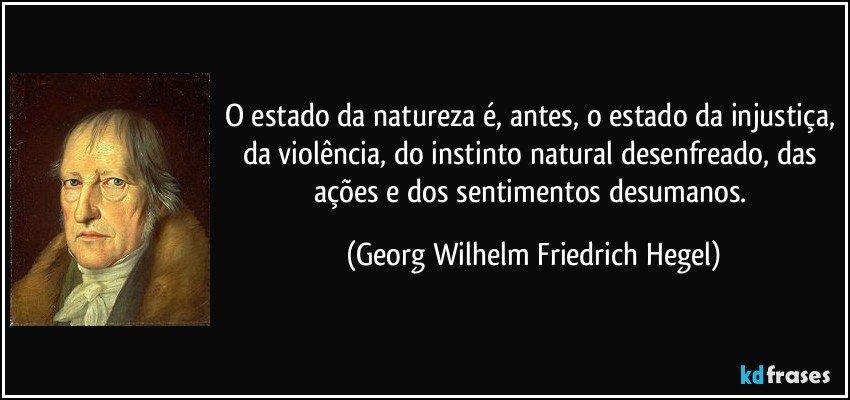 - frase-o-estado-da-natureza-e-antes-o-estado-da-injustica-da-violencia-do-instinto-natural-georg-wilhelm-friedrich-hegel-148245