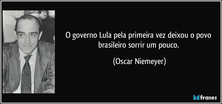 O Governo Lula Pela Primeira Vez Deixou O Povo Brasileiro