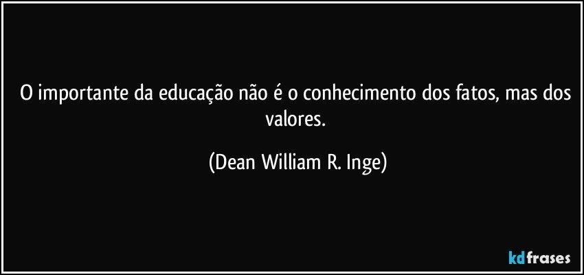 O Importante Da Educação Não é O Conhecimento Dos Fatos Mas