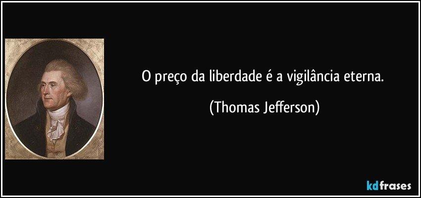 recaída aos 90 dias Frase-o-preco-da-liberdade-e-a-vigilancia-eterna-thomas-jefferson-135626