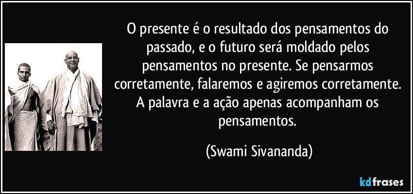 O Presente é O Resultado Dos Pensamentos Do Passado E O Futuro