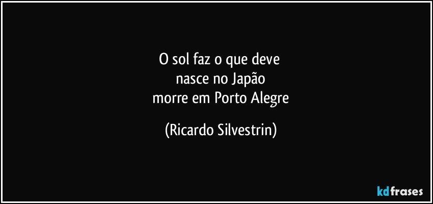 O Sol Faz O Que Deve Nasce No Japão Morre Em Porto Alegre