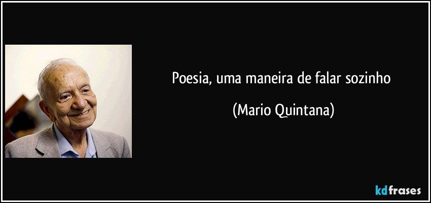 Poesia, uma maneira de falar sozinho (Mario Quintana)