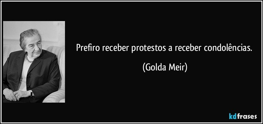 Prefiro A Paz Mais Injusta à Mais Justa: Prefiro Receber Protestos A Receber Condolências