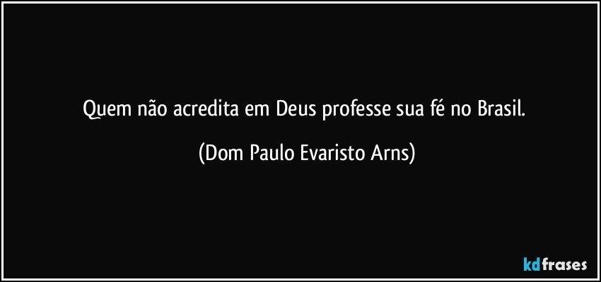 Quem Não Acredita Em Deus Professe Sua Fé No Brasil