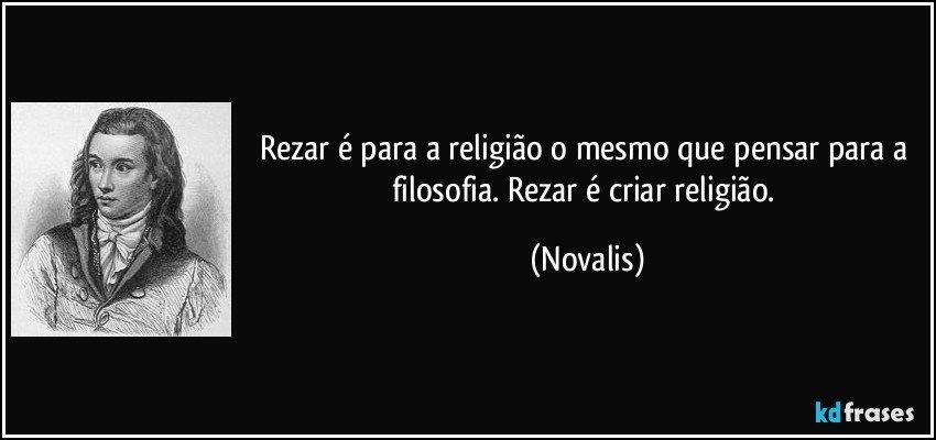Conhecido Rezar é para a religião o mesmo que pensar para a filosofia. QF06