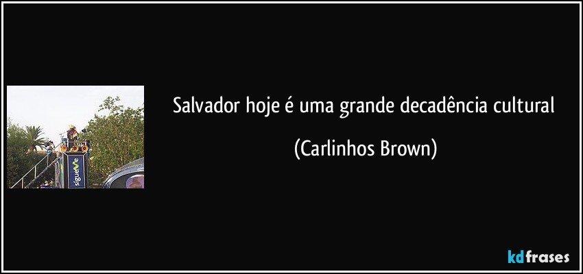 Salvador hoje é uma grande decadência cultural (Carlinhos Brown)