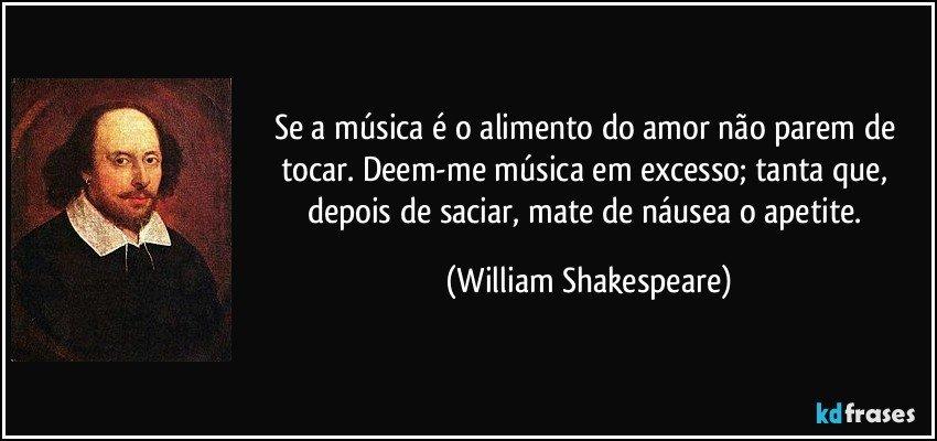 Se A Música é O Alimento Do Amor Não Parem De Tocar Deem Me