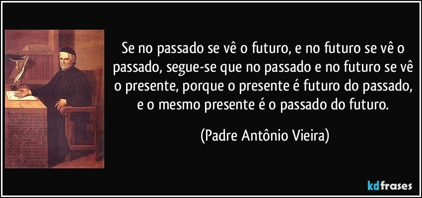 Se No Passado Se Vê O Futuro E No Futuro Se Vê O Passado