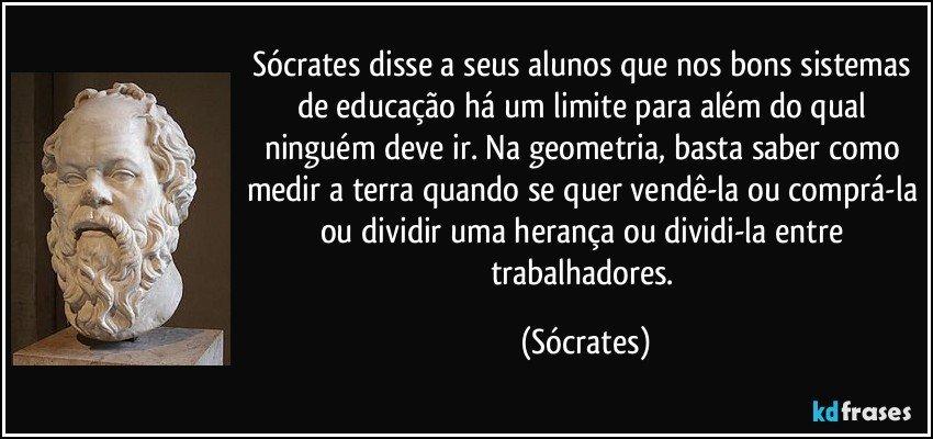So Sei Que Nada Sei Frase De Socrates: Sócrates Disse A Seus Alunos Que Nos Bons Sistemas De