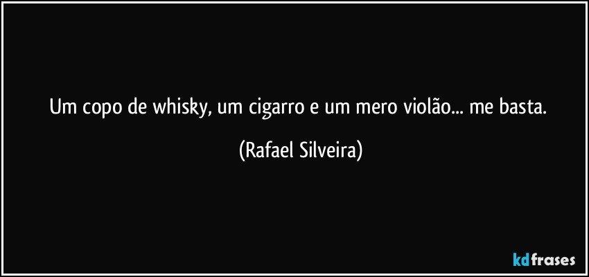 Um Copo De Whisky Um Cigarro E Um Mero Violão Me Basta