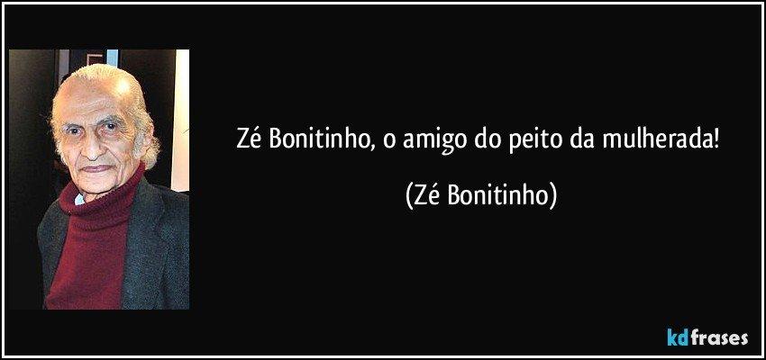 Zé Bonitinho, o amigo do peito da mulherada! (Zé Bonitinho)