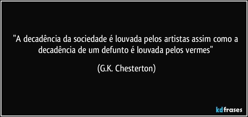 A Decadência Da Sociedade é Louvada Pelos Artistas Assim Como