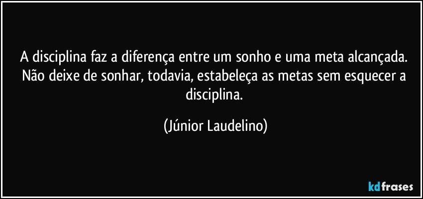 A Disciplina Faz A Diferença Entre Um Sonho E Uma Meta