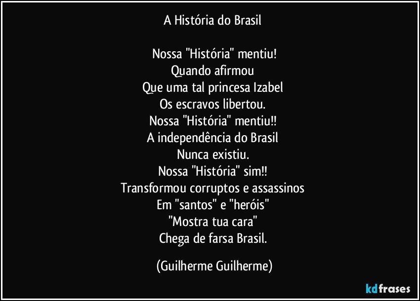 A História Do Brasil Nossa História Mentiu Quando Afirmou Que