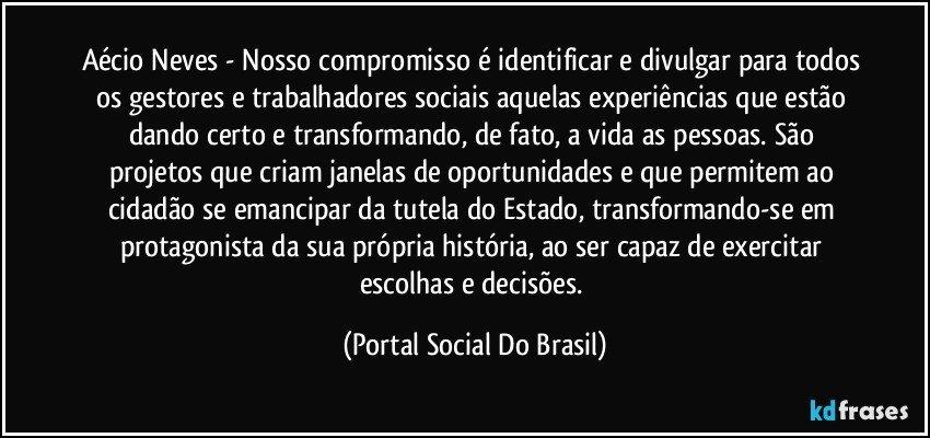 Aécio Neves Nosso Compromisso é Identificar E Divulgar Para