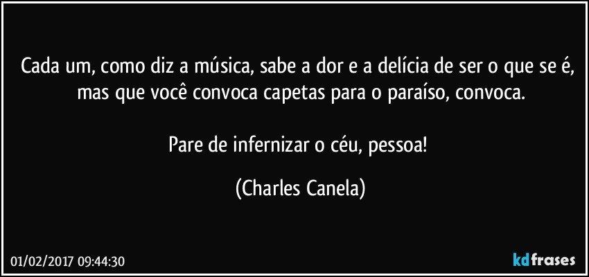 Cada Um, Como Diz A Música, Sabe A Dor E A Delícia De Ser O