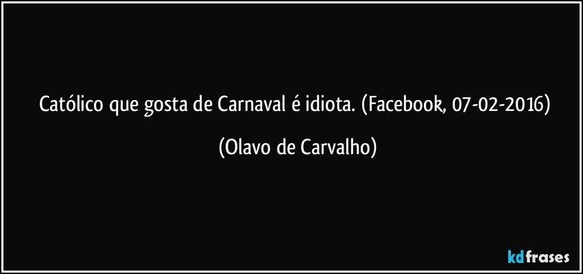 Católico Que Gosta De Carnaval é Idiota Facebook 07 02 2016