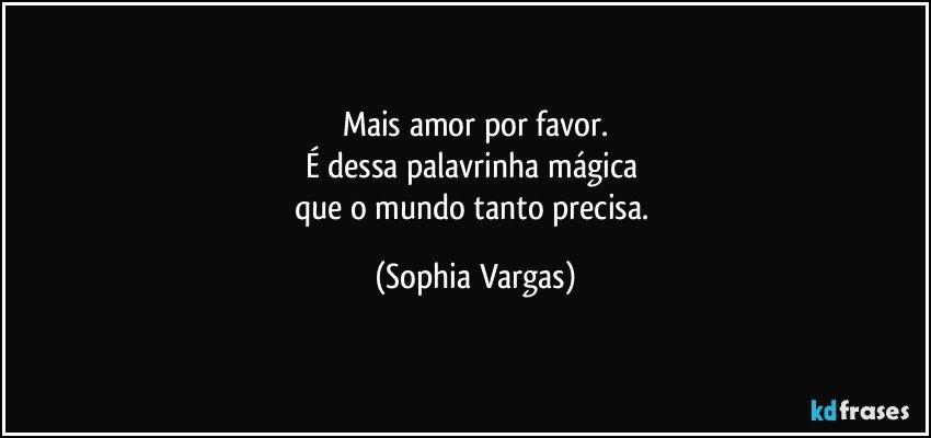 Mais Amor Por Favor é Dessa Palavrinha Mágica Que O Mundo