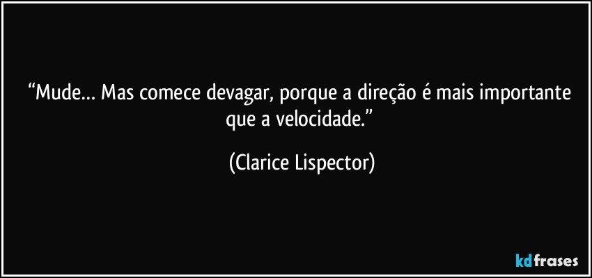 """Direção é mais importante que a velocidade """" clarice lispector"""